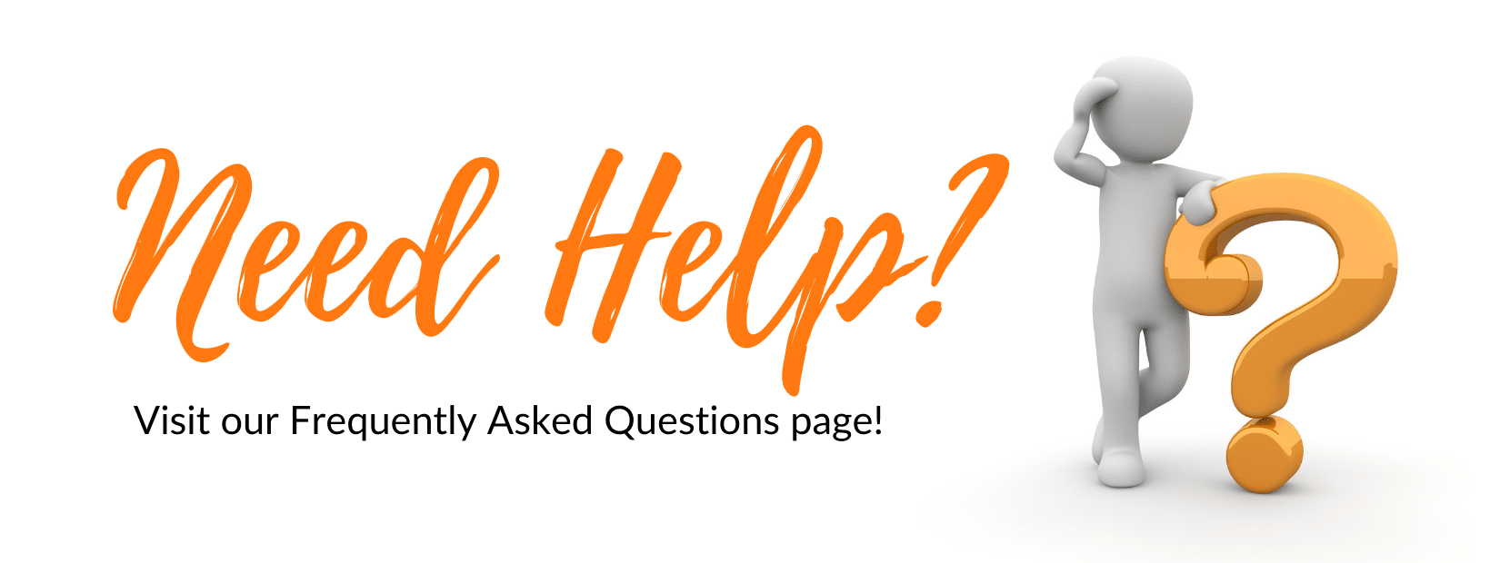 Need help? Visit out Frequently Asked Questions page!