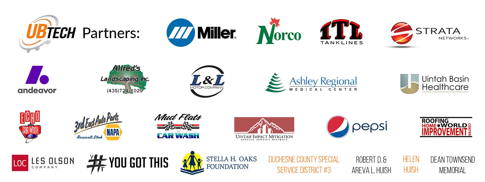 UB Tech Partners: Miller, Norco, ITL Tanklines, Strata Andeavor, Allreds Landscaping, L&L Motor, Ashley Regional Medical Center, Uintah Basin Healthcare, Echo Carwash, 3rd East Auto Parts, Mud Flats Carwash, Uintah Impact Mitigation, Pepsi Co, Roofing World, Les Olson, #YouGotThis, Stella H Oaks Foundation, Duchense Country Special District #3, Robert D. and Areva L Huish, Helen Huish, Dean Townsend Memorial